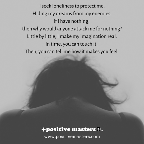 I seek loneliness to protect me.⁠ This is a poem about wanting inner peace from judgment and attacks. When your work puts you out in the public, you will get judged, attacked, and punished harsher than if you are quiet and anonymous.