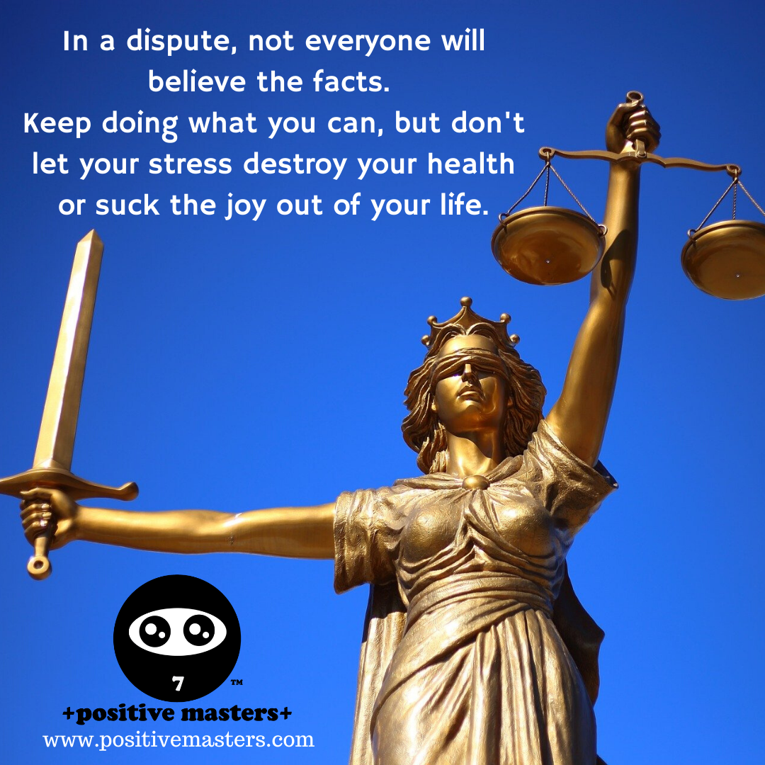 In a dispute, not everyone will believe the facts. Keep doing what you can, but don't let your stress destroy your health or suck the joy out of your life.