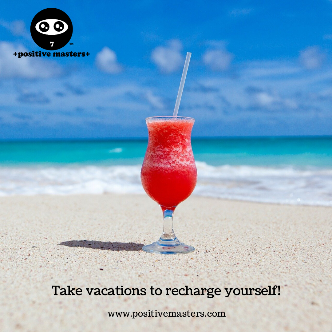 Take vacations to recharge yourself! Studies have shown the importance of taking vacations from work to reduce your stress.