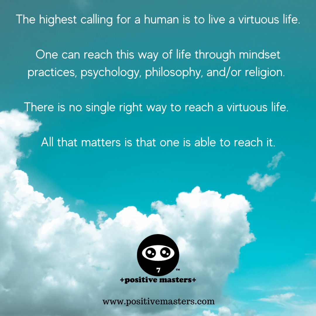 The highest calling for a human is to live a virtuous life.