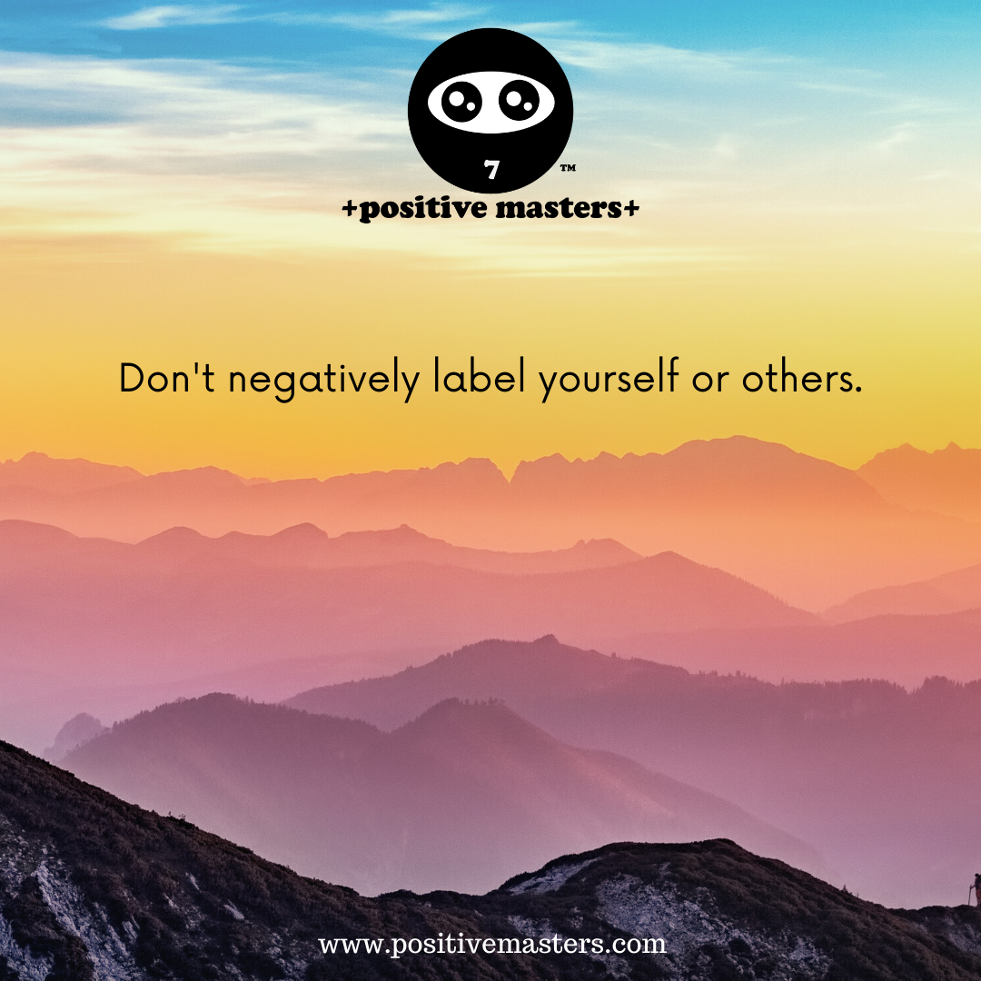 Don't negatively label yourself or others.