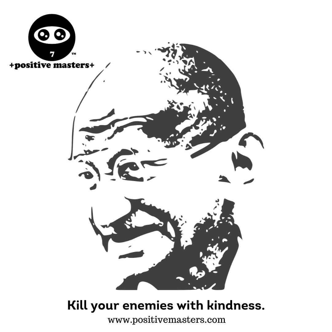 Kill your enemies with kindness.