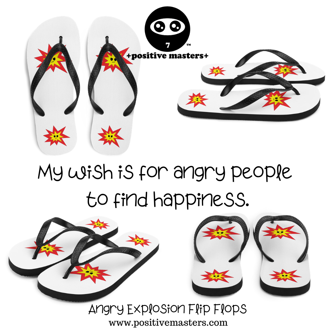 My wish is for angry people to find happiness. Highlighted is our Angry Explosion Flip Flops that was created as a fun way to remind you to play a role in ending anger for anger.