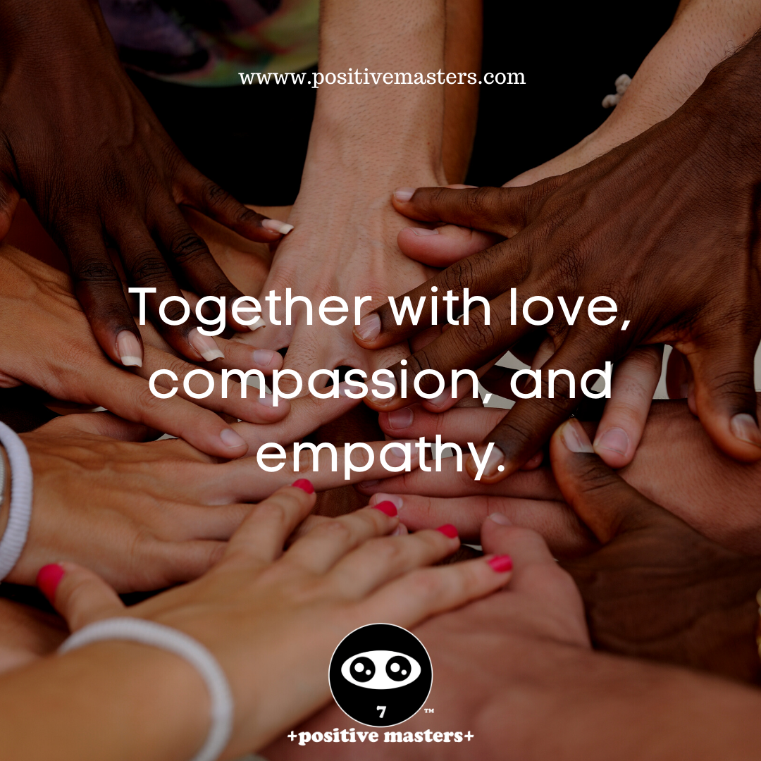 Together with love, compassion, and empathy